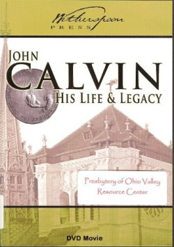 John Calvin His Life and Legacy